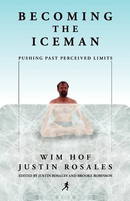 Becoming the Iceman By Hof, Wim/ Rosales, Justin